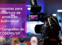 Chamada para propostas para realização de projeto de cobertura áudiovisual do seu 33º Congresso do COSEMS/SP