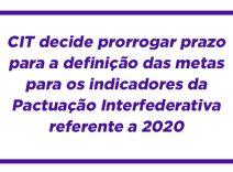 CIT decide prorrogar prazo para definição das metas para os indicadores da Pactuação Interfederativa referente a 2020