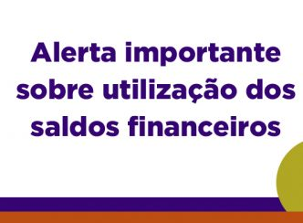 Alerta importante sobre utilização dos saldos financeiros