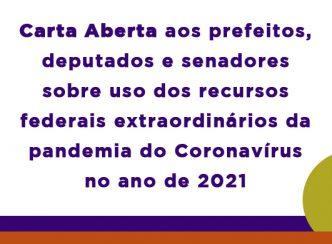 Carta Aberta aos prefeitos municipais, deputados e senadores sobre uso dos recursos federais extraordinários da pandemia do Coronavírus no ano de 2021
