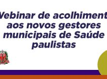 Webinar de acolhimento aos novos gestores municipais de Saúde paulistas