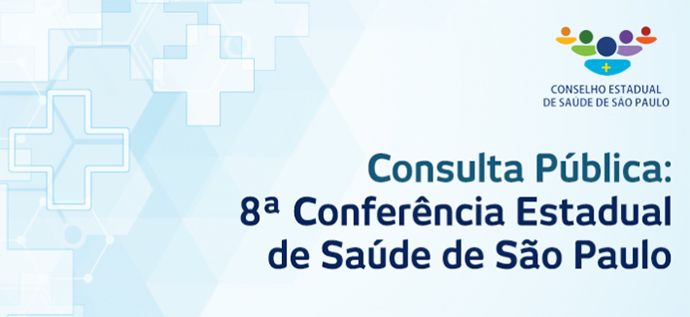 O Conselho Estadual de Saúde coloca em consulta pública documento pertinente da 8ª Conferência Estadual de Saúde de São Paulo