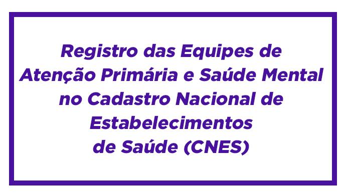 Prazo para adequação dos registros das Equipes de Atenção Primária, Saúde Mental e ACS no SCNES até a competência de agosto/2020