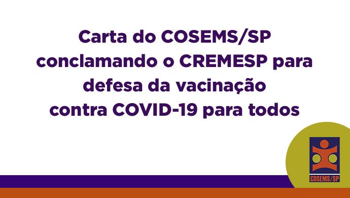 Carta do COSEMS/SP conclamando o CREMESP para defesa da vacinação contra COVID-19 para todos