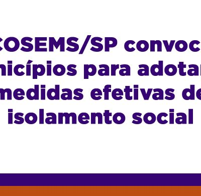 COSEMS/SP convoca municípios para adotarem medidas efetivas de isolamento social
